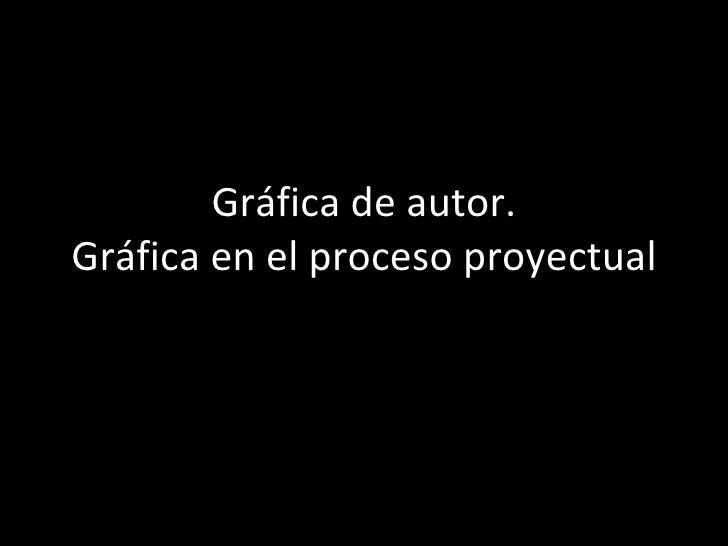 Gráfica de autor. Gráfica en el proceso proyectual