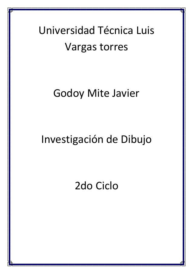 Universidad Técnica Luis Vargas torres Godoy Mite Javier Investigación de Dibujo 2do Ciclo