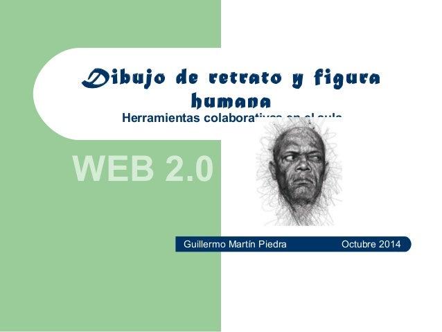 Dibujo de retrato y figura  humana  Herramientas colaborativas en el aula  WEB 2.0  Guillermo Martín Piedra Octubre 2014