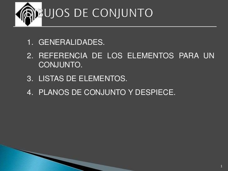 1<br />DIBUJOS DE CONJUNTO<br />GENERALIDADES.<br />REFERENCIA DE LOS ELEMENTOS PARA UN CONJUNTO.<br />LISTAS DE ELEMENTOS...