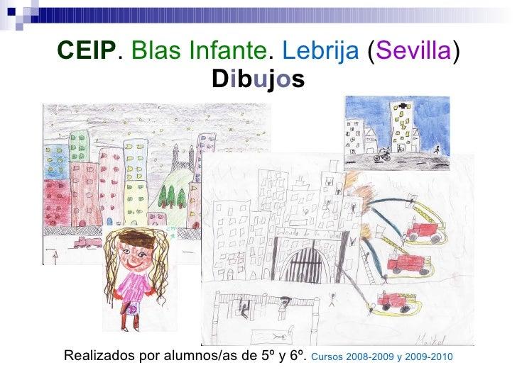 CEIP .  Blas Infante .  Lebrija  ( Sevilla ) D i b u j o s Realizados por alumnos/as de 5º y 6º.  Cursos 2008-2009 y 2009-...