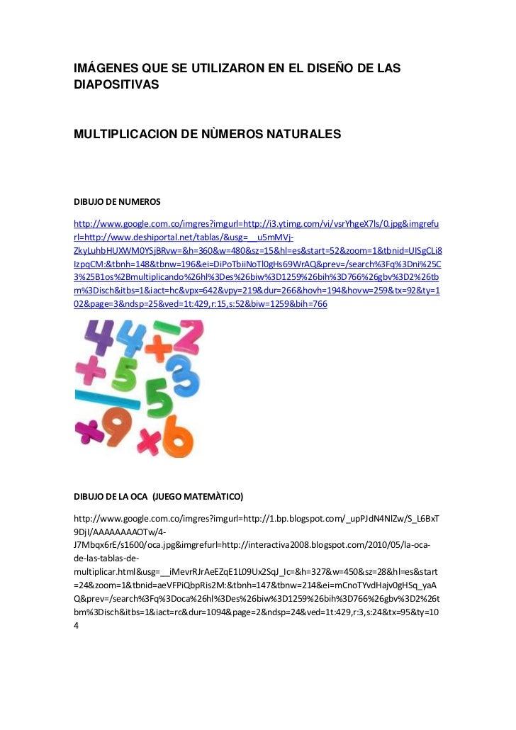 IMÁGENES QUE SE UTILIZARON EN EL DISEÑO DE LAS DIAPOSITIVAS<br />MULTIPLICACION DE NÙMEROS NATURALES<br />DIBUJO DE NUMERO...