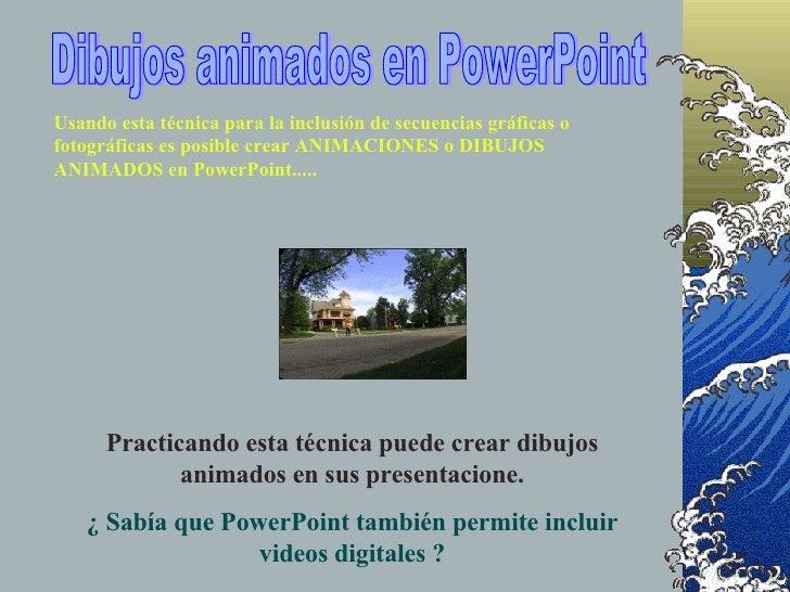 Dibujos animados en PowerPoint Usando esta técnica para la inclusión de secuencias gráficas o fotográficas es posible crea...