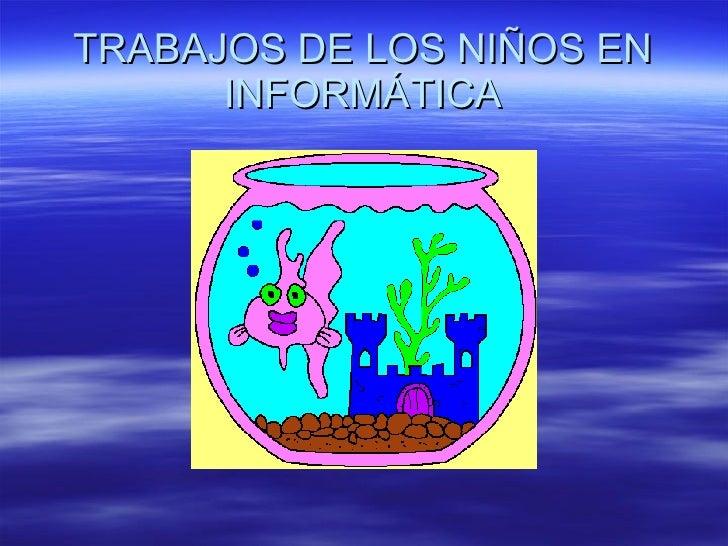 TRABAJOS DE LOS NIÑOS EN INFORMÁTICA