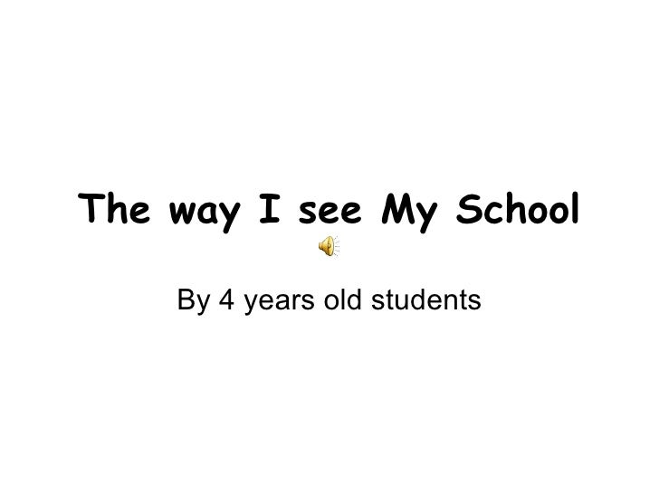 The way I see My School By 4 years old students