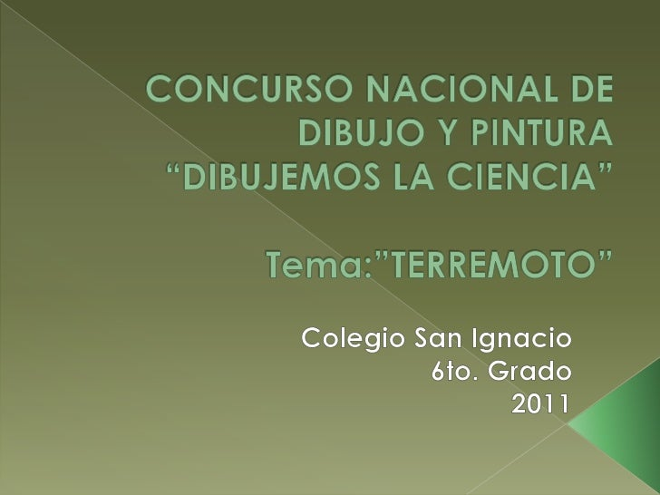 """CONCURSO NACIONAL DE DIBUJO Y PINTURA""""DIBUJEMOS LA CIENCIA""""Tema:""""TERREMOTO""""<br />Colegio San Ignacio<br />6to. Grado<br />..."""