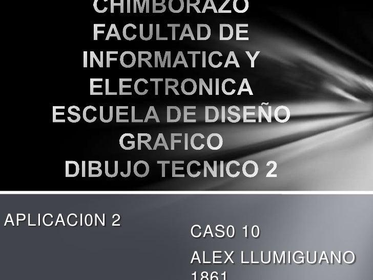 APLICACI0N 2               CAS0 10               ALEX LLUMIGUANO