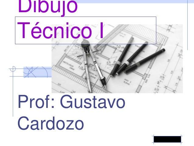 Dibujo Técnico I Prof: Gustavo Cardozo