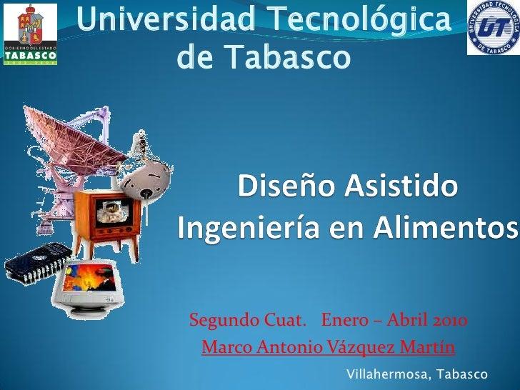 Universidad Tecnológica       de Tabasco           Segundo Cuat. Enero – Abril 2010        Marco Antonio Vázquez Martín   ...