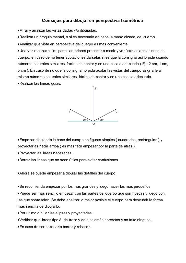 Consejos para dibujar en perspectiva Isométrica•Mirar y analizar las vistas dadas y/o dibujadas.•Realizar un croquis menta...