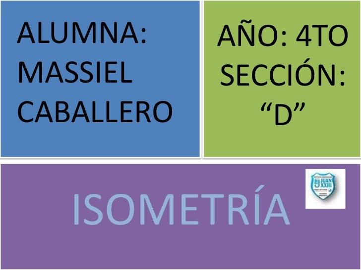 """ALUMNA:     AÑO: 4TOMASSIEL     SECCIÓN:CABALLERO     """"D""""   ISOMETRÍA"""