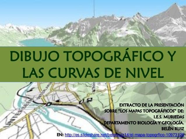 """EXTRACTO DE LA PRESENTACIÓNSOBRE """"LOS MAPAS TOPOGRÁFICOS"""" DE:I.E.S. MURIEDASDEPARTAMENTO BIOLOGÍA Y GEOLOGÍA.BELÉN RUIZEN:..."""