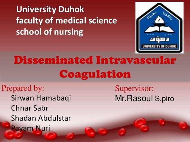 University Duhok faculty of medical science school of nursing  Disseminated Intravascular Coagulation Prepared by: Sirwan ...