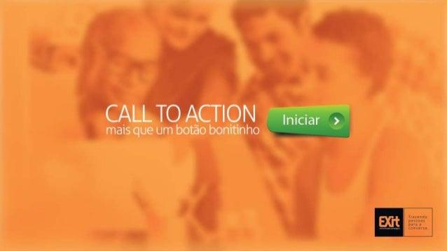 Call to action: porque? • Quanto tempo leva para você descartar uma mensagem?