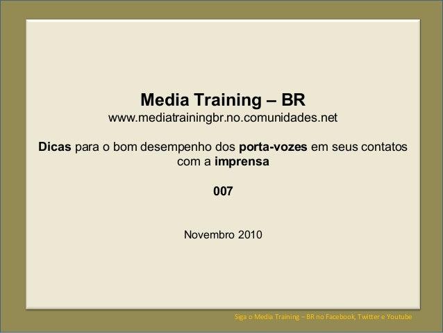 Media Training – BR www.mediatrainingbr.no.comunidades.net Dicas para o bom desempenho dos porta-vozes em seus contatos co...