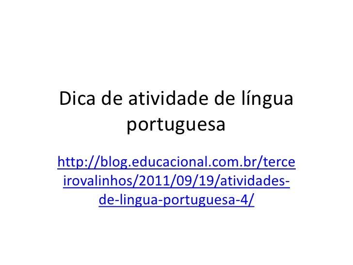 Dica de atividade de língua portuguesa<br />http://blog.educacional.com.br/terceirovalinhos/2011/09/19/atividades-de-lingu...