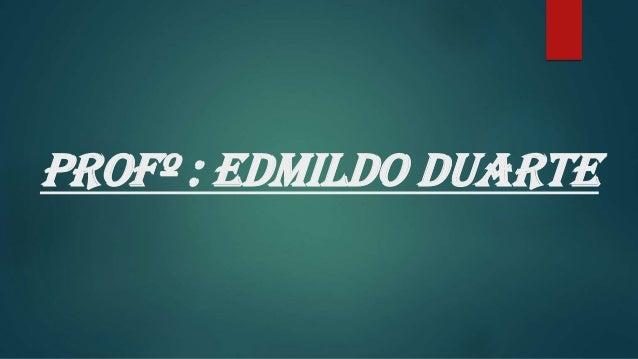 PROFº : Edmildo Duarte