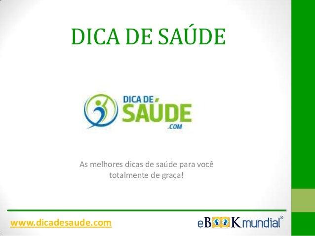 DICA DE SAÚDE  As melhores dicas de saúde para você totalmente de graça!  www.dicadesaude.com