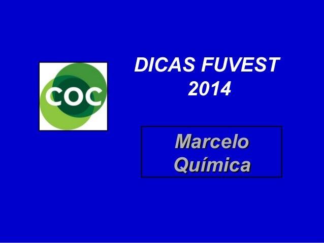 DICAS FUVEST 2014 Marcelo Química