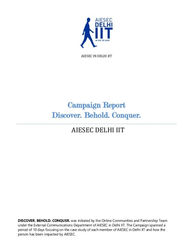 AIESEC IN DELHI IIT  Campaign Report Discover. Behold. Conquer. AIESEC DELHI IIT  DISCOVER. BEHOLD. CONQUER. was initiated...