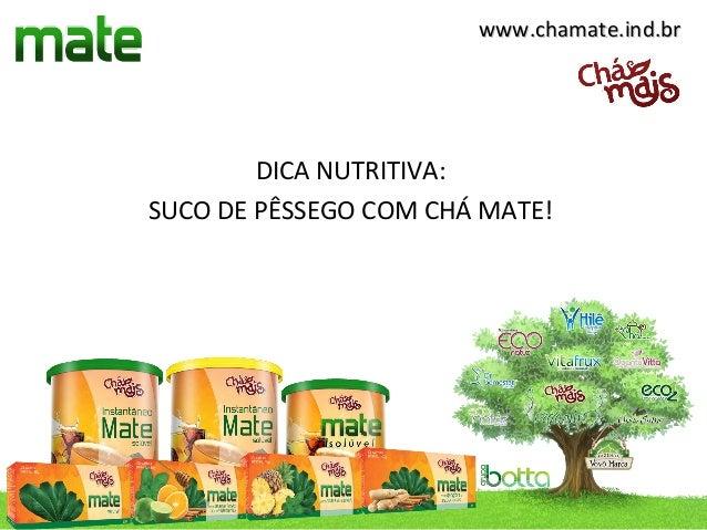 www.chamate.ind.br        DICA NUTRITIVA:SUCO DE PÊSSEGO COM CHÁ MATE!