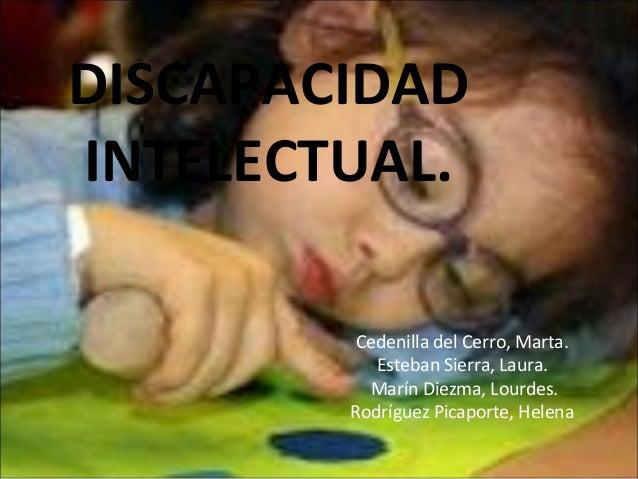 DISCAPACIDADINTELECTUAL.         Cedenilla del Cerro, Marta.           Esteban Sierra, Laura.          Marín Diezma, Lourd...