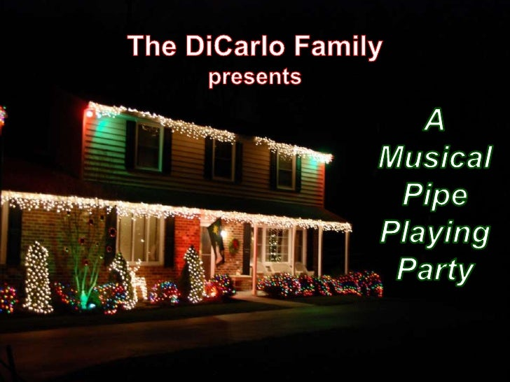 The DiCarlo Family <br />presents<br />A<br />Musical Pipe Playing Party<br />The DiCarloMusical Pipe Playing Party<br />