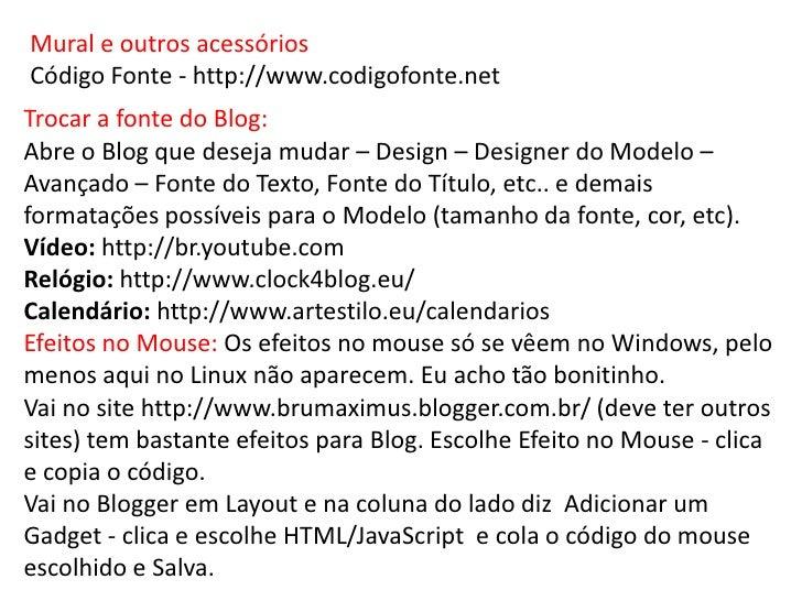 Mural e outros acessóriosCódigo Fonte - http://www.codigofonte.netTrocar a fonte do Blog:Abre o Blog que deseja mudar – De...