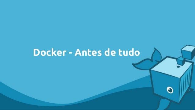 Docker - Antes de tudo