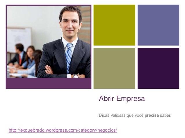 + Abrir Empresa Dicas Valiosas que você precisa saber. http://exquebrado.wordpress.com/category/negocios/