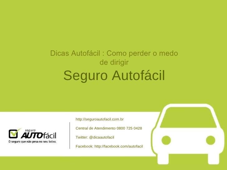 Dicas Autofácil : Como perder o medo de dirigir Seguro Autofácil http://seguroautofacil.com.br Central de Atendimento 0800...