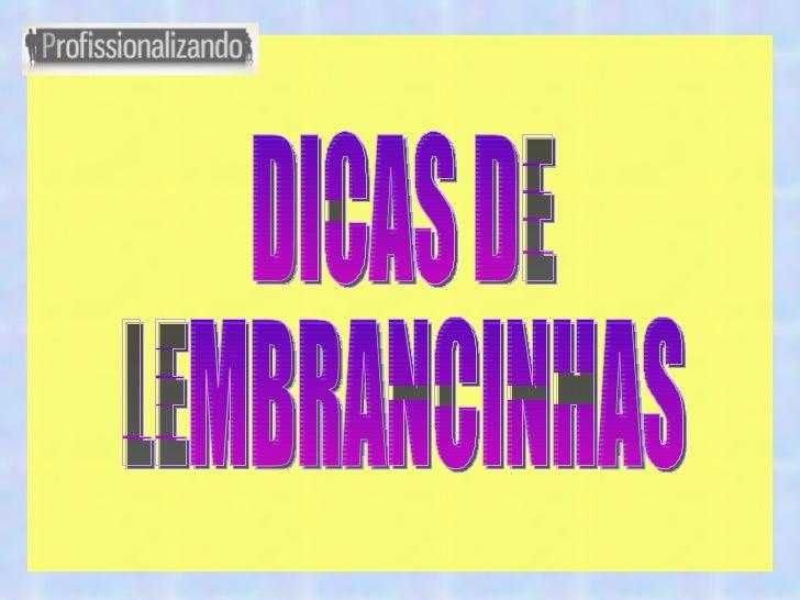 DICAS DE LEMBRANCINHAS