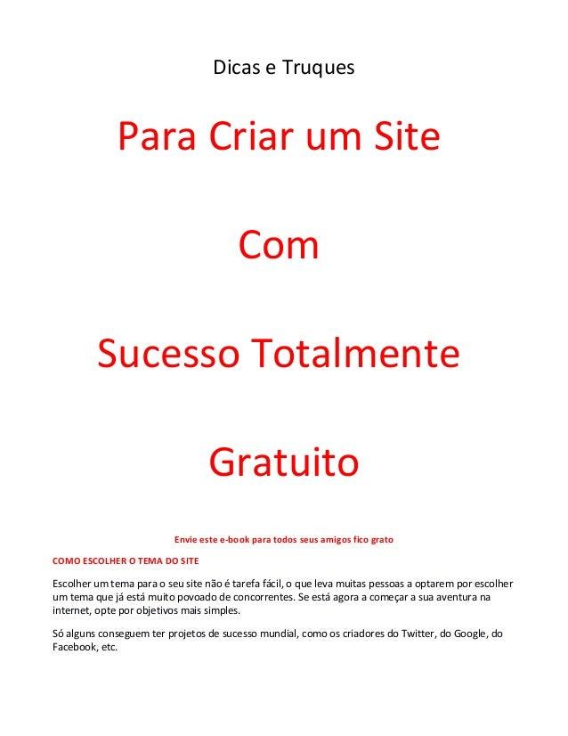 Dicas e Truques Para Criar um Site Com Sucesso Totalmente Gratuito Envie este e-book para todos seus amigos fico grato COM...