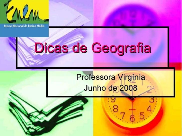 Dicas de Geografia Professora Virgínia Junho de 2008