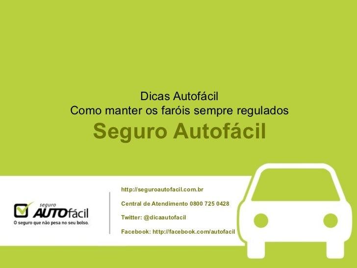 Dicas AutofácilComo manter os faróis sempre regulados   Seguro Autofácil        http://seguroautofacil.com.br        Centr...