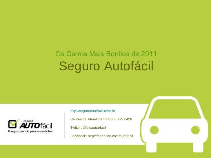 Os Carros Mais Bonitos de 2011 Seguro Autofácil http://seguroautofacil.com.br Central de Atendimento 0800 725 0428 Twitter...