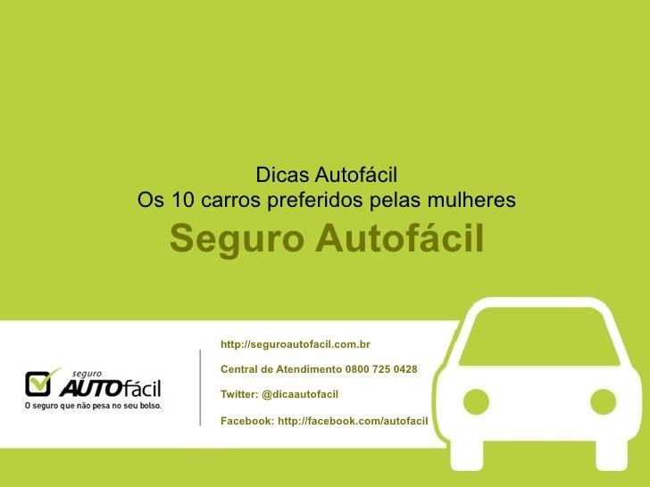 Dicas AutofácilOs 10 carros preferidos pelas mulheres   Seguro Autofácil        http://seguroautofacil.com.br        Centr...