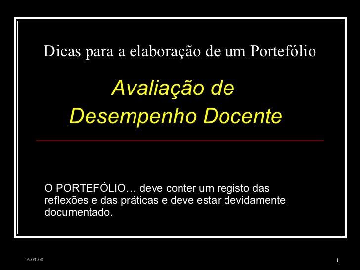 Dicas para a elaboração de um Portefólio Avaliação de  Desempenho Docente O PORTEFÓLIO… deve conter um registo das reflexõ...