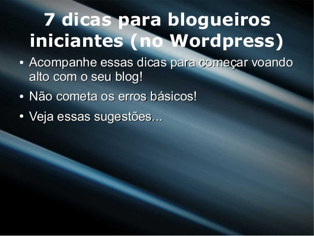 7 dicas para blogueiros iniciantes (no Wordpress) ● Acompanhe essas dicas para começar voandoAcompanhe essas dicas para co...