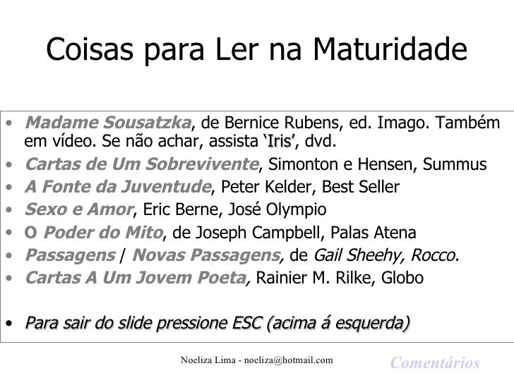 Coisas para Ler na Maturidade <ul><li>Madame Sousatzka , de Bernice Rubens, ed. Imago. Também em vídeo. Se não achar, assi...