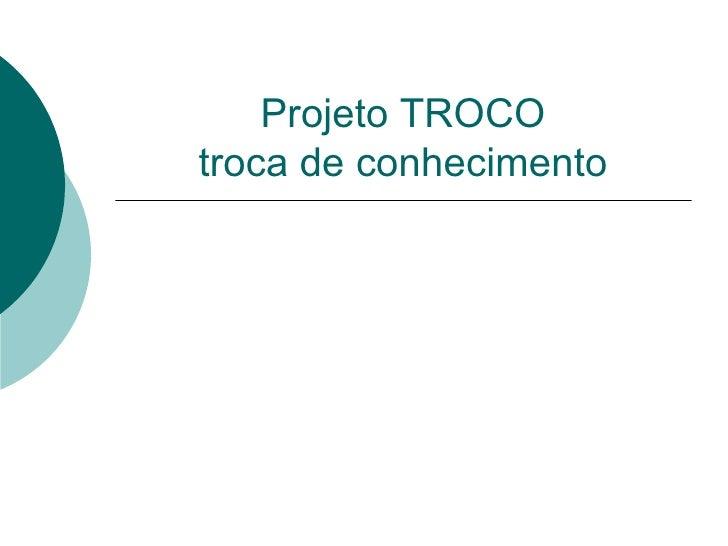Projeto TROCO troca de conhecimento