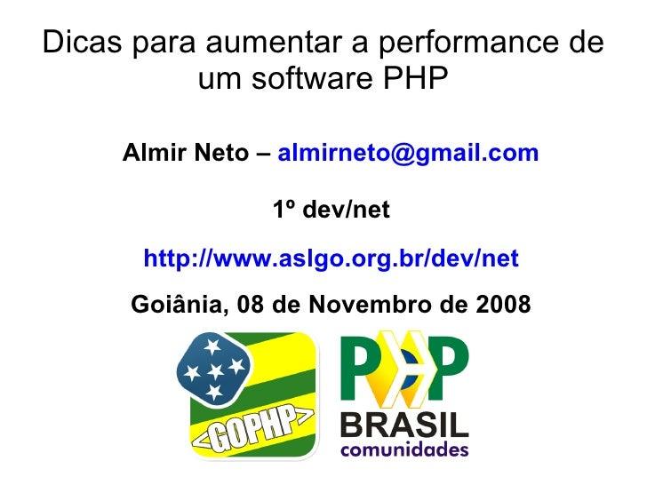 Dicas para aumentar a performance de           um software PHP       Almir Neto – almirneto@gmail.com                  1º ...