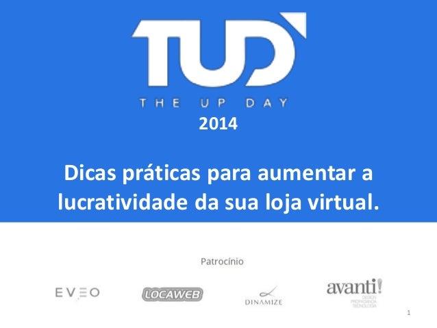 2014  Dicas práticas para aumentar a  lucratividade da sua loja virtual.  1