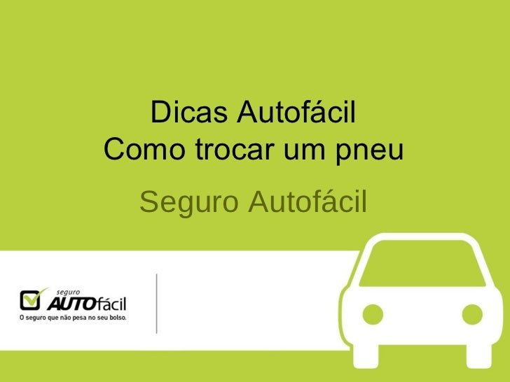 Dicas Autofácil Como trocar um pneu Seguro Autofácil