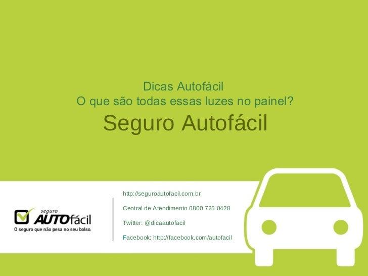 Dicas Autofácil  O que são todas essas luzes no painel? Seguro Autofácil http://seguroautofacil.com.br Central de Atendime...