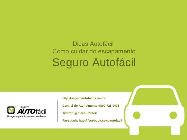 Dicas Autofácil  Como cuidar do escapamento Seguro Autofácil http://seguroautofacil.com.br Central de Atendimento 0800 725...