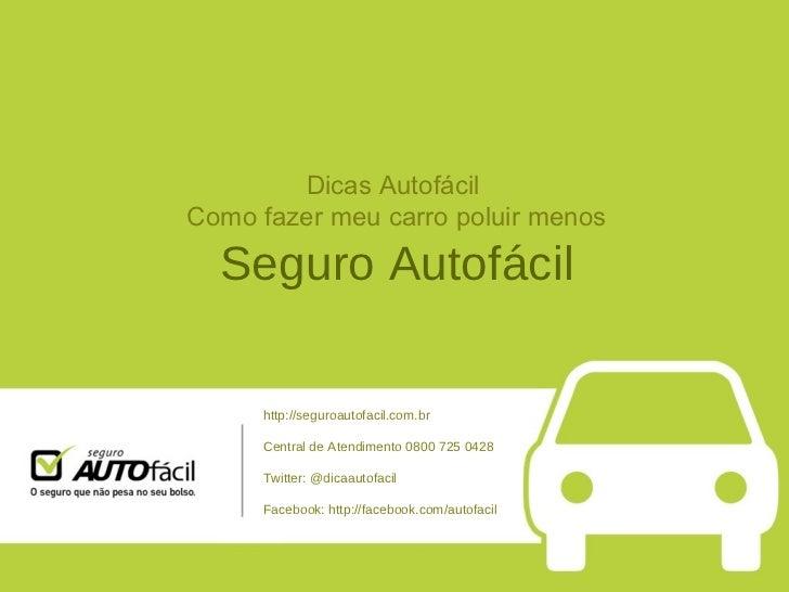 Dicas Autofácil  Como fazer meu carro poluir menos Seguro Autofácil http://seguroautofacil.com.br Central de Atendimento 0...