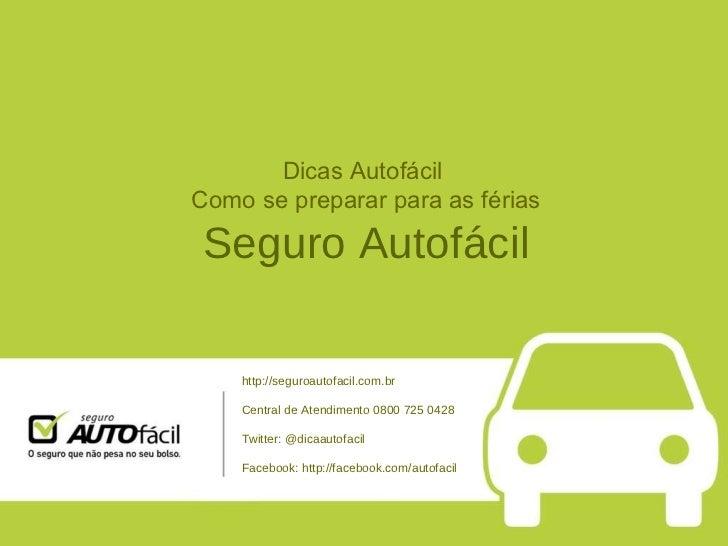 Dicas Autofácil  Como se preparar para as férias Seguro Autofácil http://seguroautofacil.com.br Central de Atendimento 080...
