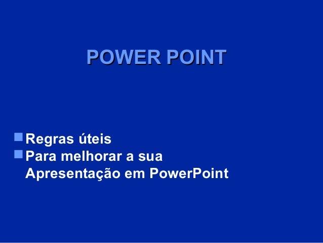 POWER POINT   Regras úteis  Para melhorar a sua Apresentação em PowerPoint