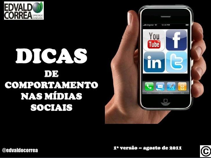 1ª versão – agosto de 2011<br />DICAS <br />DE COMPORTAMENTO NAS MÍDIAS SOCIAIS <br />@edvaldocorrea<br />